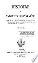 Histoire de Napoléon Bonaparte, offrant le tableau complet des ses opérations militaires, politiques et civiles de son élévation et de sa chute