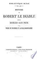 Histoire de Robert le diable, suivie de Richard sans peur, et de Pierre de Provence et la belle Maguelonne