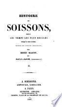Histoire de Soissons, depuis les temps les plus recules jusqu' a nos jours (etc.)
