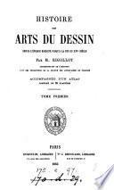 Histoire des arts du dessin depuis l'époque romaine jusqu'à la fin du xvie siècle. Accompagnée d'un atlas