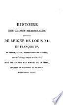 Histoire des choses mémorables advenues du règne de Louis XII et François Ier [...] depuis l'an 1499 jusques en l'an 1521