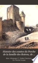 Histoire des comtes du Perche de la famille des Rotrou, de 934 à 1231