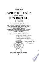 Histoire des comtes du Perche de la famille des Rotrou...