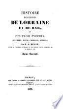 Histoire des duchés de Lorraine et de Bar, et des trois évêchés, Meurthe, Meuse, Moselle, Vosges