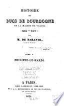 Histoire des ducs de Bourgogne de la maison de Valois, 1364-1477: Philippe le Hardi