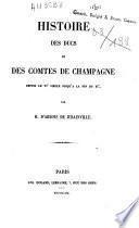 Histoire des ducs et des comtes de Champagne: Depuis le VIe siècle jusqu'à la fin du XIe