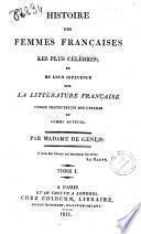 Histoire des femmes françaises les plus celebres et leur influence sur la litterature française comme protectrices des lettres et comme auteurs. Par Madame de Genlis. Tome 1 [-2]