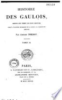 Histoire des gaulois, depuis les temps les plus reculés, jusqu'à l'entière soumission de la gaule à la domination romaine