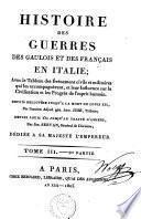 Histoire des guerres des Gaulois et des Français en Italie ; avec le tableau des événements civils et militaires qui les accompagnèrent