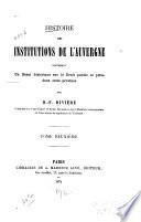 Histoire des institutions de l'Auvergne, contenant un essai historique sur le droit public et privé dans cette province