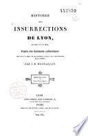 Histoire des insurrections de Lyon en 1831 et en 1834, d'après des documents authentiques