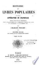 Histoire des livres populaires ou de la littérature du colportage depuis l'origine de l'imprimerie jusqu'à l'établissement de la commission d'examen des livres du colportage