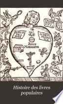 Histoire des livres populaires ou de la littérature du colportage depuis le xve siècle jusqu'à l'établissement de la Commission d'examen des livres du colportage, 30 novembre 1852