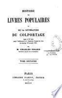 Histoire des livres populaires ou de la littérature du colportage depuis le XVe siècle jusqu'à l'établissement de la Commission d'examen des livres du colportage