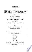 Histoire des livres popularies au de la Litterature du colportage depuis le XVe siècle jusqu'à l'etablissements de la comission d'ersarmen des livres du colportage (30 novembre 1852), 2
