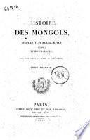 Histoire des mongols, depuis Tchinguiz Khan jusqu'a Timour-Lanc; avec une carte de l'Asie au 18. siècle. Tome premier (-seconde partie)[Abraham Constantin Mouradja d'Ohsson!