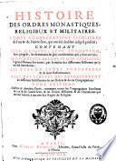 Histoire des ordres monastiques, religieux et militaires, et des congrégations séculières de l'un & [et] l'autre sexe, qui ont esté establies jusqu'à présent