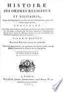 Histoire des ordres religieux et militaires, ainsi que des congrégations séculières de l'un et de l'autre sexe