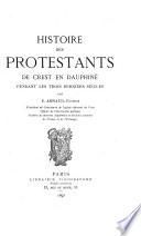 Histoire des protestants de Crest en Dauphiné pendant les trois derniers siècles