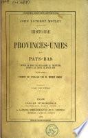 Histoire des Provinces-Unies des Pays-Bas depuis la mort de Guillaume le Taciturne jusqu'à la trève de douze ans (1584-1609)