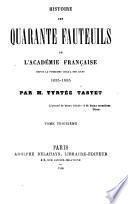 Histoire des quarante fauteuils de l'Académie française depuis la fondation jusqu'à nos jours ...
