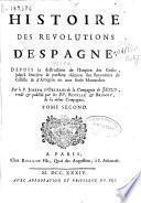 Histoire des Revolutions d'Espagne depuis la destruction de L'Empire des Goths, jusqu'à l'entiére & parfaite réünion des Royaumes de Castille & d'Arragon en une seule Monarchie