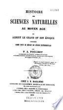 Histoire des sciences naturelles au Moyen Age ou Albert-le-Grand et son époque considérés comme point de départ de l'école expérimentale