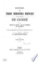 Histoire des trois derniers princes de la maison de Condé, prince de Condé, duc de Bourbon, duc d'Enghien, d'après les correspondances originales et inédites de ces princes