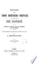 Histoire des trois derniers princes de la maison de Condé - Prince de Condé - Duc de Bourbon - Duc d'Englrien, 1