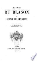 Histoire du blason et science des armoiries