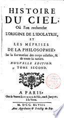 Histoire du ciel où l ́on recherche l ́origine de l ́idolatrie,et les méprises dela philosophie...