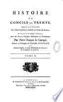 Histoire du Concile de Trente, écrite en italien par Paolo Sarpi ... et traduite de nouveau en François, avec des notes critiques, historiques, et theologiques, par Pierre François Le Courayer, ...