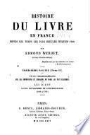 Histoire du livre en France depuis les temps les plus reculés jusqu'en 1789