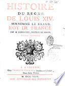 Histoire du règne de Louis XIV surnommé le Grand, roy de France par M. Reboulet,...