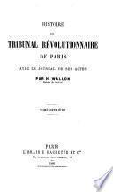 Histoire du Tribunal révolutionnaire de Paris avec le journal de ses actes