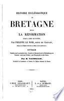 Histoire ecclésiastique de Bretagne depuis la Réformation jusqu'à l'édit de Nantes
