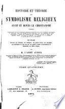 Histoire et théorie du symbolisme religieux avant et depuis le christianisme, contenant