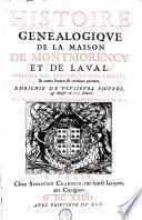 Histoire généalogique de la maison de Montmorency et de Laval justifiée par chartes, tiltres, arrests, ...