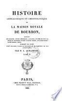 Histoire Généalogique Et Chronologique De La Maison Royale De Bourbon ... Depuis Robert Le Fort Jusqu'A Nos Jours