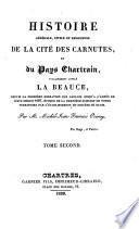Histoire generale, civile et religieuse de la cite des Carnutes, et du pays Chartrain, vulgairement appele la Beauce, depuis la premiere migration des Gaulois jusqu'a l'annee de Jesu-Christ 1697, epoque de la derniere scission de notre territoire par l'etablissement du diocese de Blois