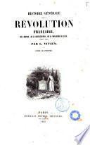 Histoire generale de la revolution francaise, de l'empire, de la Restauration, de la monarchie de 1830, jusques et compris 1841 par L. Vivien