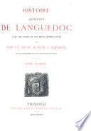Histoire generale de Languedoc avec des notes et les pieces justificatives par Cl. Devic et J. Vaissete: Histoire generale. 1872-89
