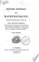 Histoire generale des mathematiques, depuis leur origine jusqu'a l'annee 1808. Par Charles Bossut ... Tome premier [-second]