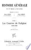 Histoire générale du IV siècle á nos jours: Les guerres de religion, 1559-1648