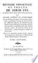 Histoire impartiale du proces de Louis XVI, ci-devant roi des Francais etc