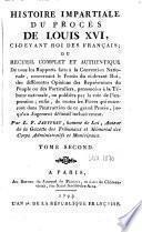Histoire impartiale du procès de Louis XVI, ci-devant Roi des Français ou Recueil complet et authentique de tous les rapports faits à la Convention nationale, concernant le procès du ci-devant Roi [...]