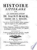 Histoire litteraire de la Congrégation de Saint Maur, Ordre de S.Benoît [...] depuis son origine en 1618 jusqu ́à présent [...]