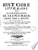 Histoire littéraire de la Congrégation de Saint-Maur, ordre de s. Benôit, où l'on trouve la vie & les travaux des auteurs qu'elle a produits, depuis ... 1618