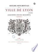 Histoire monumentale de la Ville de Lyon...