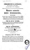 Histoire naturelle des poissons, ouvrage contenant plus de cinq mille espèces de ces animaux, ... par m. Le B.on Cuvier, ... et par m. Valenciennes, ... Prospectus par m. le B.on Cuvier